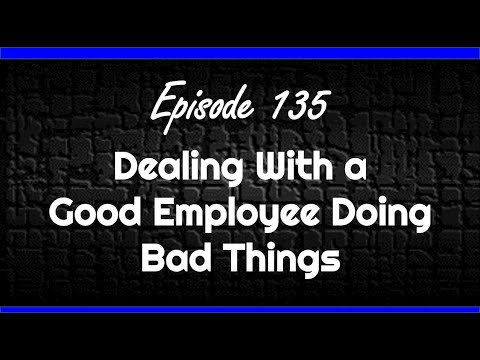 Dealing With a Good Employee Doing Bad Things