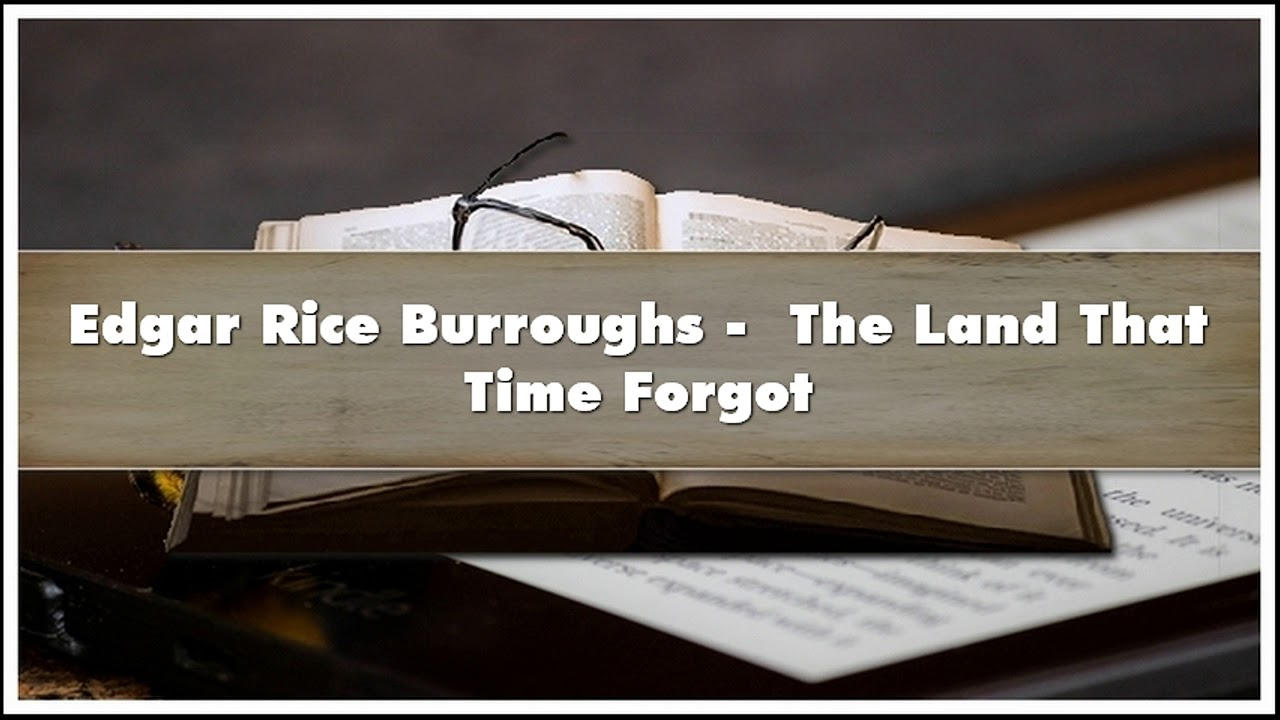 Download Edgar Rice Burroughs  The Land That Time Forgot Audiobook
