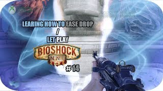 LEARNING HOW TO EASE DROP /  Let Play BioShock Infinite # 14