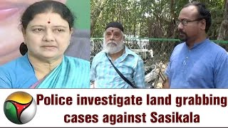 Kancheepuram police investigate land grabbing cases against Sasikala and her family