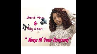 Jhené Aiko - None Of Your Concern (ft. Big Sean) || CoverzByKMxllz