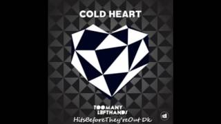Cold Heart -  Toomanylefthands ( HBFTO DK )
