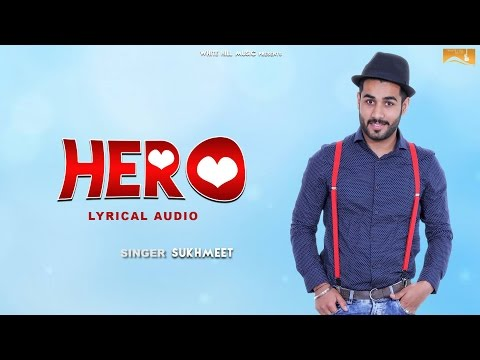 Hero (Lyrical Audio) Sukhmeet | Punjabi Lyrical Audio 2017 | White Hill Music