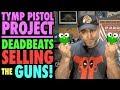 TYMP Pistol Project: Deadbeats Selling the Guns!