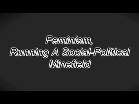 Feminism, Running A Social Political Minefield