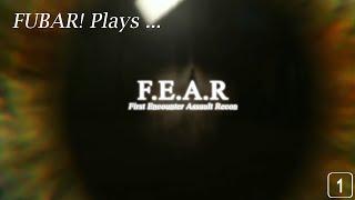 FUBAR! Plays – F.E.A.R.: First Encounter Assault Recon [1]