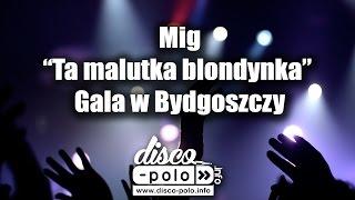 Mig - Ta malutka blondynka - Gala w Bydgoszczy (Disco-Polo.info)