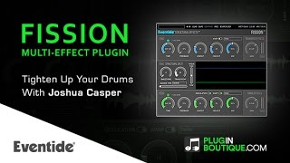 FISSION Multi-Effect Plugin By Eventide - Add Punch To Your Drums - With Joshua Casper