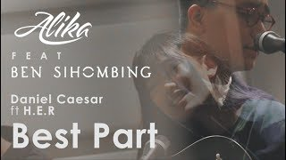 Video Daniel Caesar - Best Part (feat. H.E.R.) // Alika & Ben Sihombing 's Cover download MP3, 3GP, MP4, WEBM, AVI, FLV Januari 2018