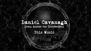 Daniel Cavanagh - This Music (from Monochrome)