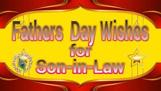 Happy Father's Day 2017,Fathers Day Wishes for Son in Law,Quotes,Images,Greetings,WhatsApp Video
