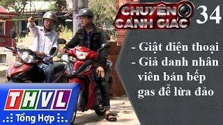 THVL | Chuyện cảnh giác - Kỳ 34: Giật điện thoại, giả danh nhân viên bán bếp gas để lừa đảo