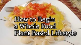 How to Begin a Whole Food Plant Based Lifestyle