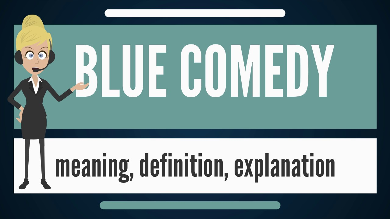 What Is Blue Comedy What Does Blue Comedy Mean Blue Comedy Meaning
