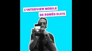 L'interview mobile de Roméo Elvis