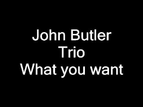 John Butler Trio  What you Want