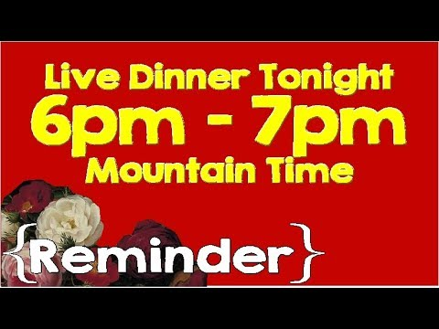 Reminder ║ Live Dinner with the Mills Tonight 6pm - 7pm Mountain Time