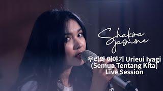 Download Shakira Jasmine - 우리의 이야기 Urieui Iyagi (Semua Tentang Kita) | Live Session