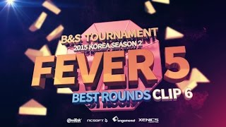 [B&S] Tournament 2015 KOREA S2 - Round of 16 Fever #6