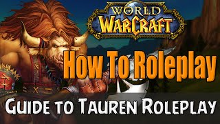 How To Roleplay a Tauren in World of Warcraft | RP Guide