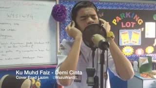 Ku Faiz - Demi Cinta (Cover Ezad Lazim) ::WazuCover::