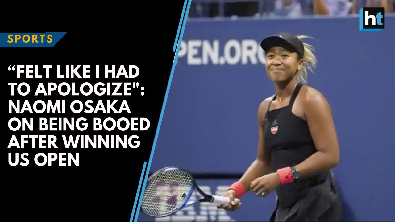 """Felt like I had to apologize"": Naomi Osaka on being booed after winning US Open"