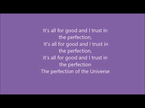 It's all for Good and I trust in the perfection