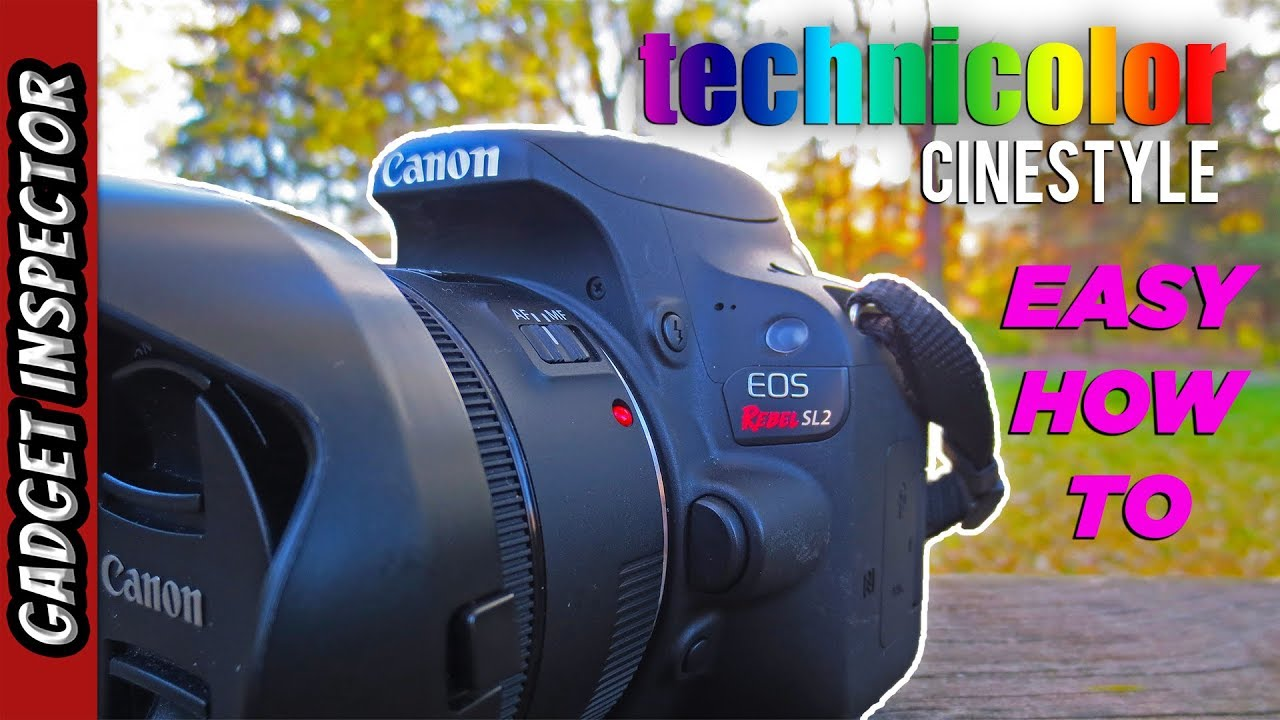 How to Add Technicolor Cinestyle to your Canon SL2 or Any Canon