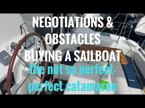 (Ep.6) Negotiations & Obstacles Buying a Sailboat The Not so Perfect-Perfect Catamaran