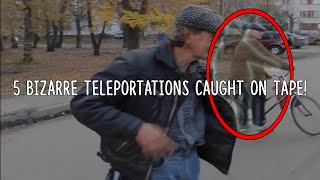 5 Bizarre Teleportations Caught On Tape!