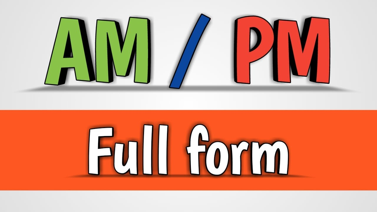 AM and PM Full form - YouTube