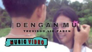 Denganmu - TREVISGO  x  LIL O  x  PABEN  (MV)