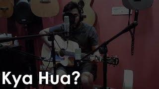 Kya hua? | Fazal Khan