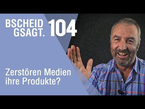 Bscheid Gsagt - Folge 104: Zerstören Medien ihre Produkte?