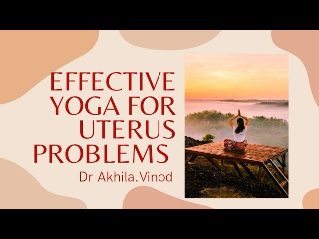 Effective Yoga Poses For All Uterus Problems | Get Rid Of All Uterus Problems | Dr. Akhila Vinod