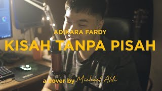 Adikara Fardy - Kisah Tanpa Pisah (COVER by Michael Aldi) (Lyrics on Screen)