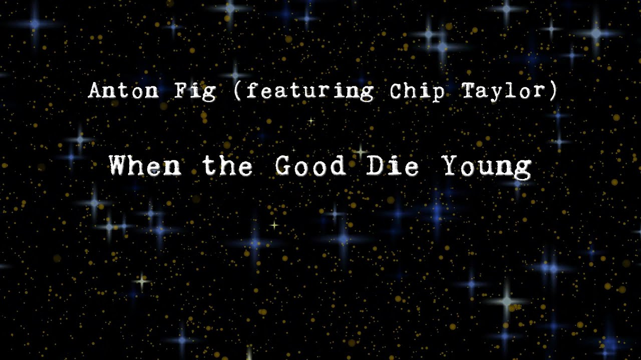 Anton Fig (featuring Chip Taylor) - When The Good Die Young [Lyric Video]