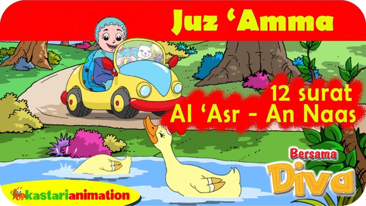 12 Surat Juz Amma Al Asr An Naas Bersama Diva Kastari Animation Official