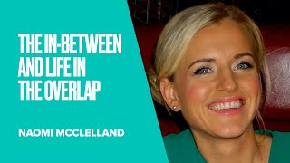 The In Between and the Life in the Overlap by Naomi McClelland