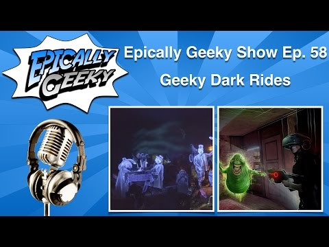 Epically Geeky Show Ep. 58 - Geeky Dark Rides