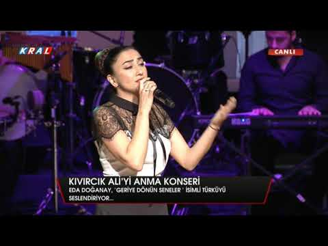 Eda Doğanay - Geriye Dönün Seneler - Kıvırcık Ali Anma Konseri - Kral Tv Canlı Kayıt - 2018