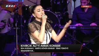 Eda Doğanay Geriye Dönün Seneler Kıvırcık Ali Anma Konseri Kral Tv Canlı Kayıt 2018