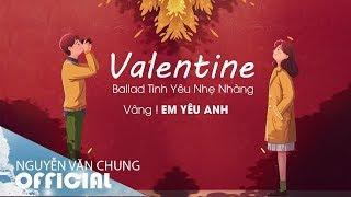 Vâng ! Em Yêu Anh ❤️ Những Bản Ballad Tình Yêu Nhẹ Nhàng Cho Mùa Valentine 2020