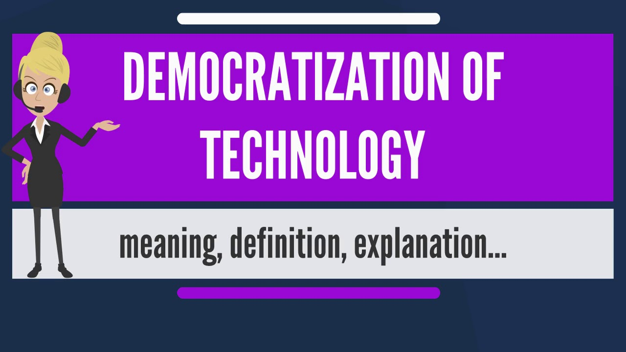 What is DEMOCRATIZATION OF TEC...