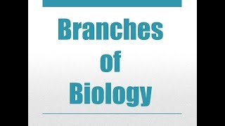 Biology - Branches of Biology - Study of Living Organisms - Explanation