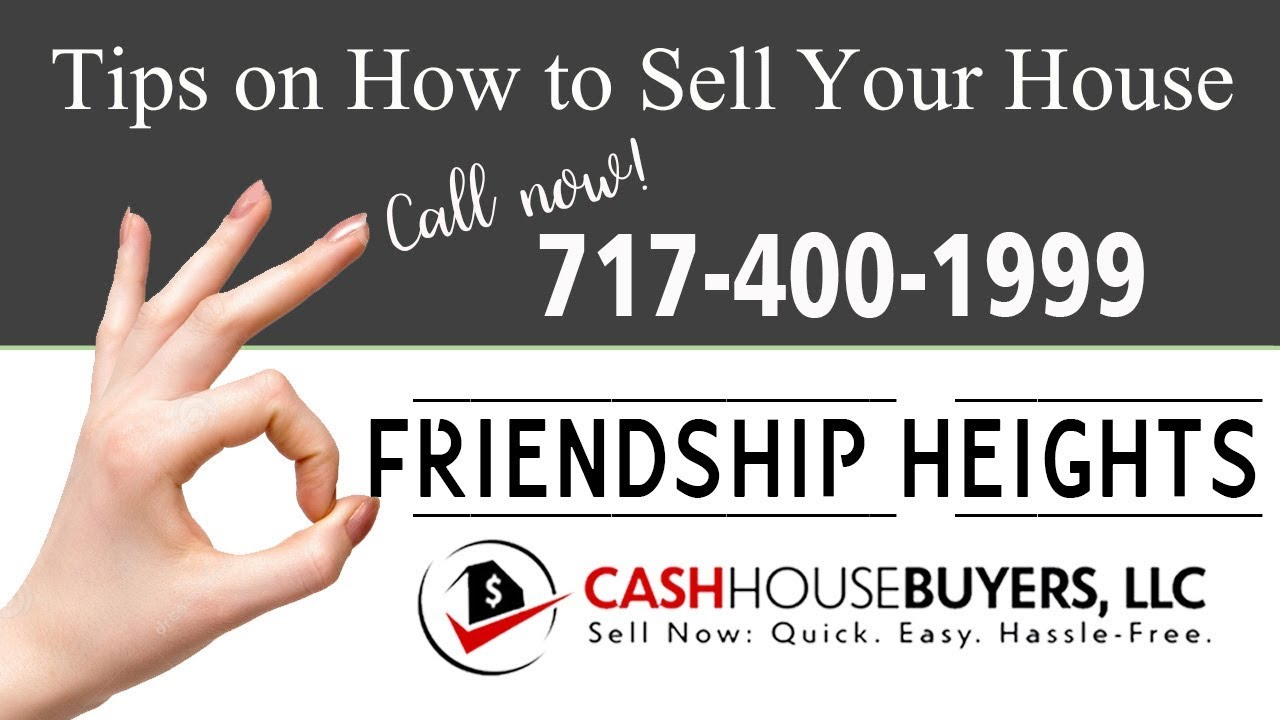 Tips Sell House Fast Friendship Heights Washington DC | Call 7174001999 | We Buy Houses