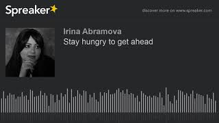 Stay hungry to get ahead (made with Spreaker)
