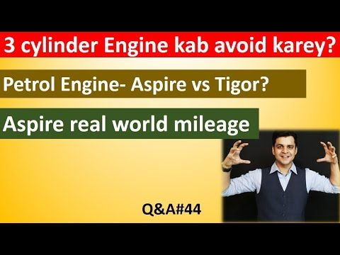 Q&A#44: 3cylinder Engine avoid karay? Petrol Aspire vs Tigor. Aspire mileage