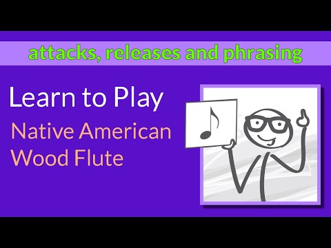 Learn to Play the Native Flute - 8th Lesson - Attacks, Releases and Phrasing