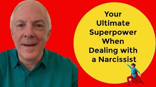 Your Ultimate Superpower When Dealing With A Narcissist